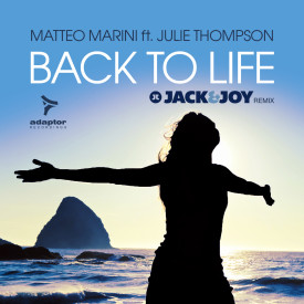 Matteo Marini ft Julie Thompson – Back To Life (Jack & Joy Mixes)